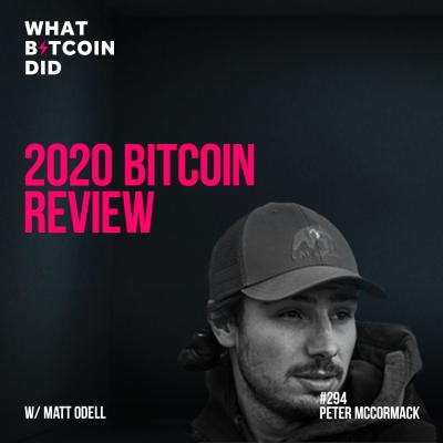 WBD294 - 2020 Bitcoin Review with Matt Odell