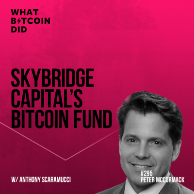 WBD295 - SkyBridge Capital's Bitcoin Fund with Anthony Scaramucci