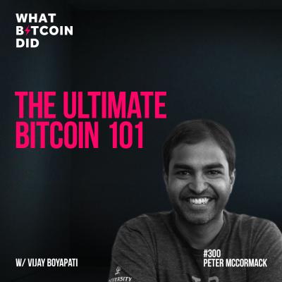 WBD300 - The Ultimate Bitcoin 101 with Vijay Boyapati