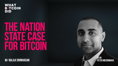What Bitcoin Did - WBD316: The Nation State Case for Bitcoin with Balaji Srinivasan