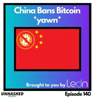 Unhashed Podcast - China Bans Bitcoin *yawn*